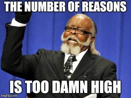 Too Damn High Meme | THE NUMBER OF REASONS IS TOO DAMN HIGH | image tagged in memes,too damn high | made w/ Imgflip meme maker