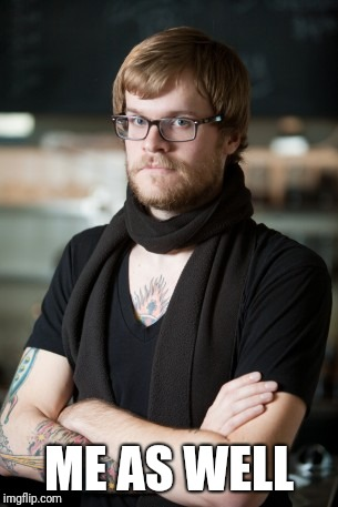 Hipster Barista Meme | ME AS WELL | image tagged in memes,hipster barista | made w/ Imgflip meme maker