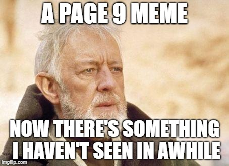 Now that's a name I haven't heard since...  | A PAGE 9 MEME NOW THERE'S SOMETHING I HAVEN'T SEEN IN AWHILE | image tagged in now that's a name i haven't heard since | made w/ Imgflip meme maker