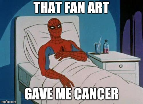 Spiderman Hospital | THAT FAN ART GAVE ME CANCER | image tagged in memes,spiderman hospital,spiderman | made w/ Imgflip meme maker