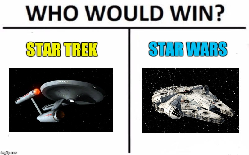 Let the sci-fi convention slap fight begin... | STAR TREK STAR WARS | image tagged in memes,who would win,star trek,star wars,fanboy,science fiction | made w/ Imgflip meme maker