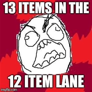 Rage Face | 13 ITEMS IN THE 12 ITEM LANE | image tagged in rage face | made w/ Imgflip meme maker