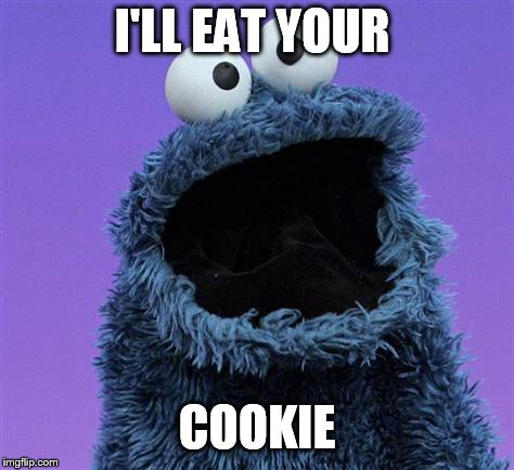 cookie monster | I'LL EAT YOUR COOKIE | image tagged in cookie monster | made w/ Imgflip meme maker