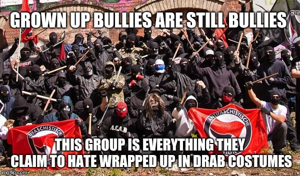 antifa thugs bullies and fascists, pretend warriors, |  GROWN UP BULLIES ARE STILL BULLIES; THIS GROUP IS EVERYTHING THEY CLAIM TO HATE WRAPPED UP IN DRAB COSTUMES | image tagged in antifa,hate,thug | made w/ Imgflip meme maker