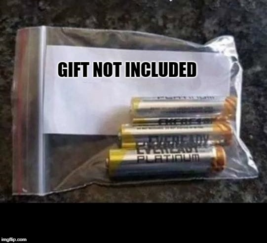gift not included | GIFT NOT INCLUDED | image tagged in not included,batteries | made w/ Imgflip meme maker