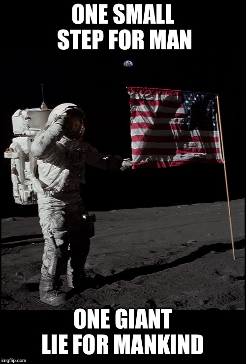 Space may be the final frontier, BUT... | ONE SMALL STEP FOR MAN ONE GIANT LIE FOR MANKIND | image tagged in moon landing hoax,fake moon landing,fake news,propaganda,mind control,sheeple | made w/ Imgflip meme maker
