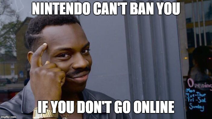 To all the custom firmware users for Switch | NINTENDO CAN'T BAN YOU IF YOU DON'T GO ONLINE | image tagged in memes,roll safe think about it,nintendo switch,nintendo,hacking,ban | made w/ Imgflip meme maker