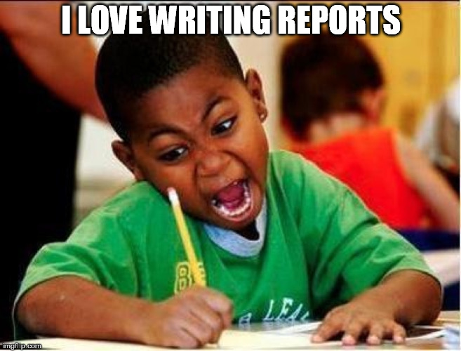 I LOVE WRITING REPORTS | made w/ Imgflip meme maker