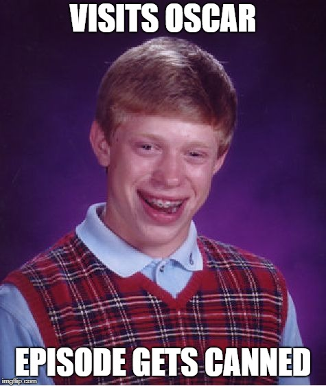 Bad Luck Brian Meme | VISITS OSCAR EPISODE GETS CANNED | image tagged in memes,bad luck brian | made w/ Imgflip meme maker