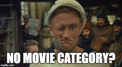 Why Popeye Oughta | NO MOVIE CATEGORY? | image tagged in popeye,classic movies | made w/ Imgflip meme maker