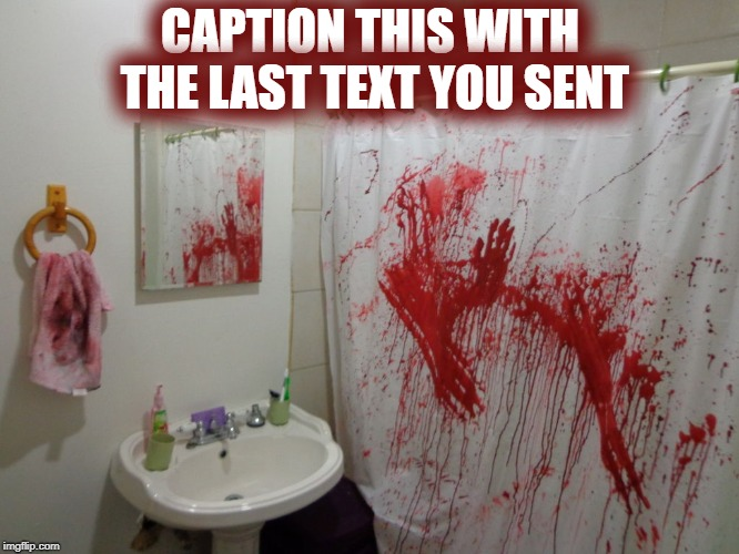 bloody fun |  CAPTION THIS WITH THE LAST TEXT YOU SENT | image tagged in halloween,happy halloween,bloody,text | made w/ Imgflip meme maker