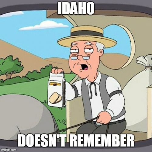 Pepperidge Farm Remembers Meme | IDAHO DOESN'T REMEMBER | image tagged in memes,pepperidge farm remembers | made w/ Imgflip meme maker