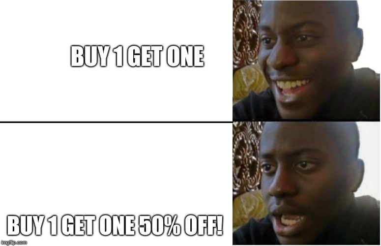 BUY 1 GET ONE; BUY 1 GET ONE 50% OFF! | image tagged in dissapointed black guy | made w/ Imgflip meme maker
