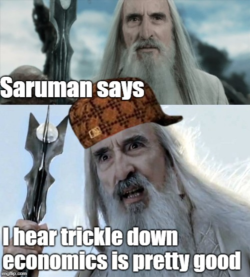 Saruman Says: Trickle Down Economics is Good For Him | Saruman says I hear trickle down economics is pretty good | image tagged in jrr,tolkien,economics,saruman,trickle down,scumbag saruman | made w/ Imgflip meme maker