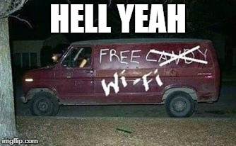 HELL YEAH | image tagged in free wifi van | made w/ Imgflip meme maker