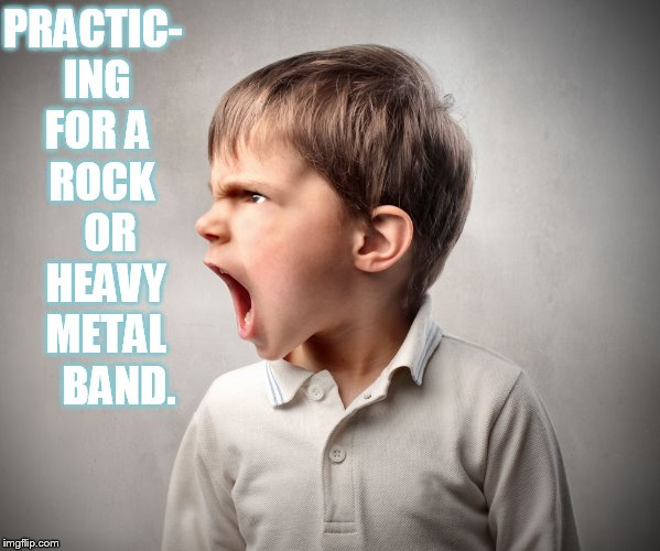 The Music Never Stops |  PRACTIC- ING FOR A   ROCK      OR    HEAVY   METAL      BAND. | image tagged in memes,boy,practice,rock,heavy metal,band | made w/ Imgflip meme maker