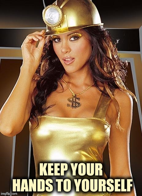 Sexy Miner | KEEP YOUR HANDS TO YOURSELF | image tagged in sexy miner | made w/ Imgflip meme maker