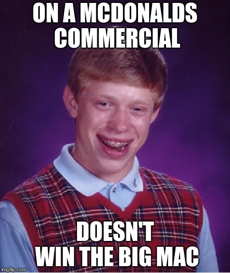 as seen on tv | ON A MCDONALDS COMMERCIAL DOESN'T WIN THE BIG MAC | image tagged in memes,bad luck brian,mcdonalds,commercials | made w/ Imgflip meme maker