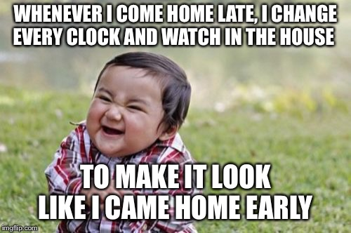 """The heck you talkin' about, Mom?!? Aw, come on! Look, it's just 7:45!"" 