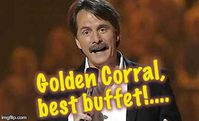 Jeff Foxworthy you might be a redneck | Golden Corral, best buffet!.... | image tagged in jeff foxworthy you might be a redneck | made w/ Imgflip meme maker