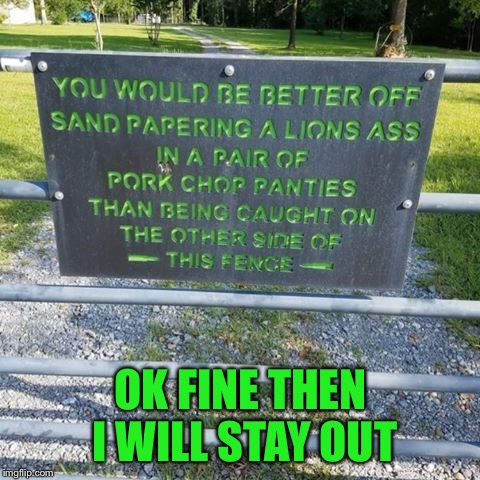 Who peed in their cereal? | OK FINE THEN I WILL STAY OUT | image tagged in memes,signs,funny | made w/ Imgflip meme maker