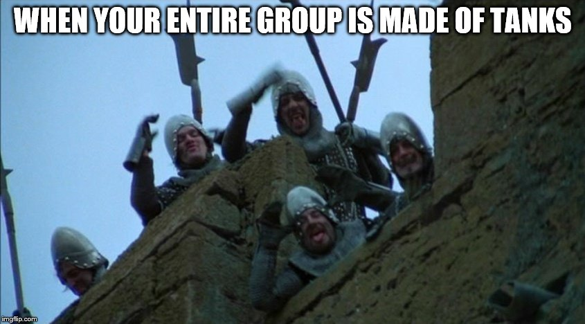 Lotsa taunting | WHEN YOUR ENTIRE GROUP IS MADE OF TANKS | image tagged in holy grail,memes,french taunting in monty python's holy grail,tank,world of warcraft | made w/ Imgflip meme maker
