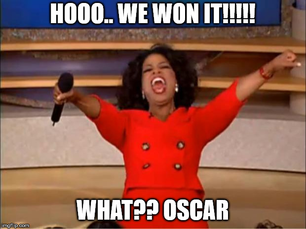 Oprah You Get A | HOOO.. WE WON IT!!!!! WHAT?? OSCAR | image tagged in memes,oprah you get a | made w/ Imgflip meme maker