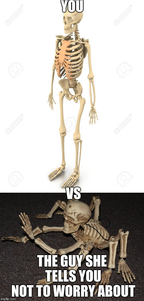 YOU THE GUY SHE TELLS YOU NOT TO WORRY ABOUT VS | image tagged in spooktober,2spooky4me,spooky scary skeleton,spooky | made w/ Imgflip meme maker