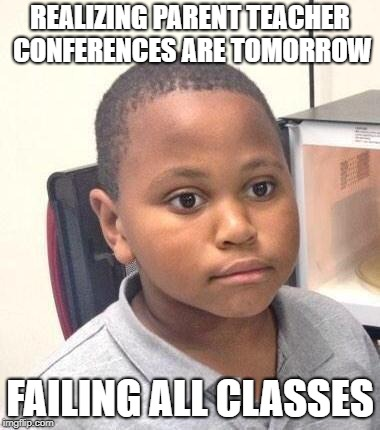 Minor Mistake Marvin | REALIZING PARENT TEACHER CONFERENCES ARE TOMORROW FAILING ALL CLASSES | image tagged in memes,minor mistake marvin | made w/ Imgflip meme maker