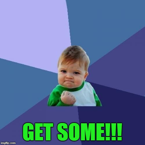 Success Kid Meme | GET SOME!!! | image tagged in memes,success kid | made w/ Imgflip meme maker