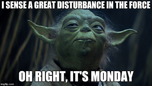 Thinking Yoda | I SENSE A GREAT DISTURBANCE IN THE FORCE OH RIGHT, IT'S MONDAY | image tagged in monday,force,yoda | made w/ Imgflip meme maker
