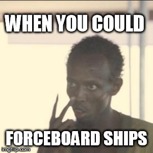 Look At Me Meme  WHEN YOU COULD FORCEBOARD SHIPS  image tagged in memeslook at me  made w Imgflip meme maker