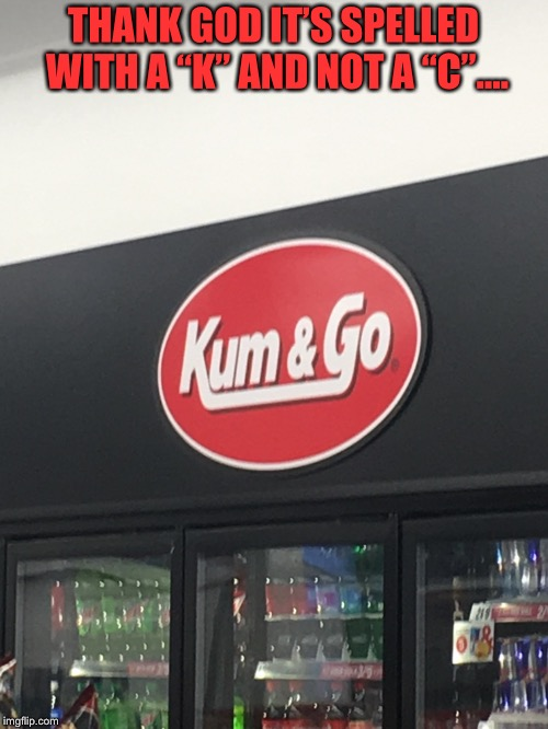 "The spelling on this though.... | THANK GOD IT'S SPELLED WITH A ""K"" AND NOT A ""C"".... 