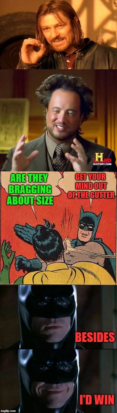 Size of what? | ARE THEY BRAGGING ABOUT SIZE GET YOUR MIND OUT OF THE GUTTER BESIDES I'D WIN | image tagged in memes,funny,size matters,clean | made w/ Imgflip meme maker