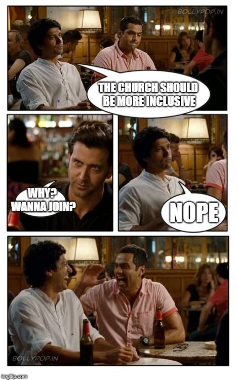 Some People Just Like Watching The World Burn | THE CHURCH SHOULD BE MORE INCLUSIVE WHY? WANNA JOIN? NOPE | image tagged in memes,znmd | made w/ Imgflip meme maker
