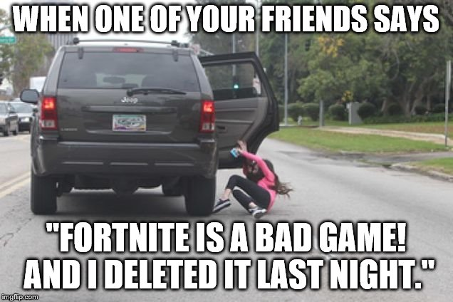 "Kicked Out of Car | WHEN ONE OF YOUR FRIENDS SAYS ""FORTNITE IS A BAD GAME! AND I DELETED IT LAST NIGHT."" 