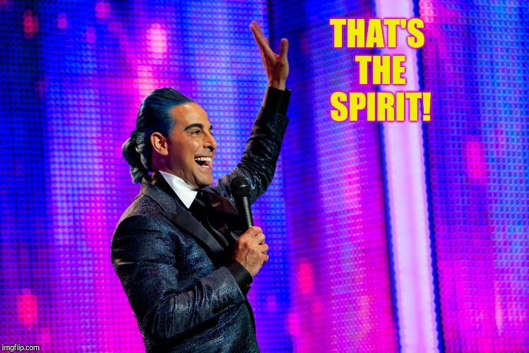 Hunger Games - Caesar Flickerman (Stanley Tucci) | THAT'S THE SPIRIT! | image tagged in hunger games - caesar flickerman stanley tucci | made w/ Imgflip meme maker