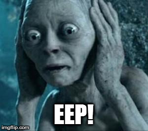 Scared Gollum | EEP! | image tagged in scared gollum | made w/ Imgflip meme maker