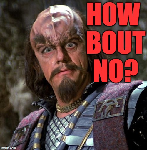 Really, Klingon? | HOW BOUT NO? | image tagged in really klingon? | made w/ Imgflip meme maker
