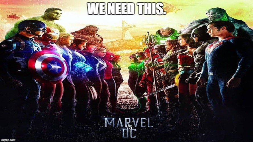 Marvel vs DC | WE NEED THIS. | image tagged in marvel | made w/ Imgflip meme maker