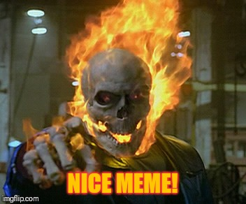 ghost rider | NICE MEME! | image tagged in ghost rider | made w/ Imgflip meme maker