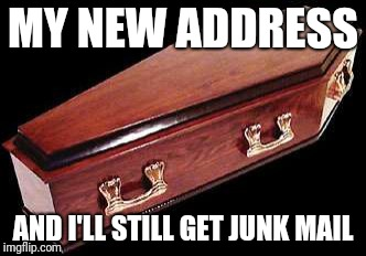 MY NEW ADDRESS AND I'LL STILL GET JUNK MAIL | made w/ Imgflip meme maker