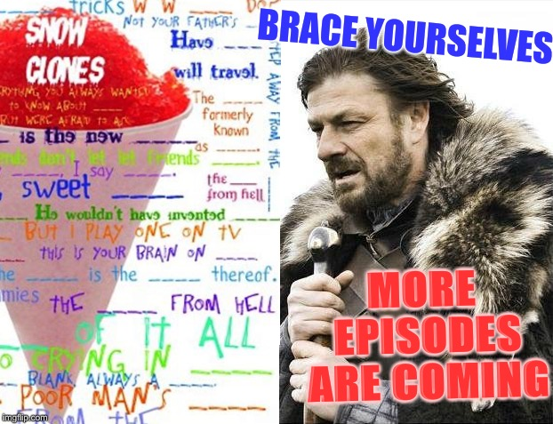 BRACE YOURSELVES MORE EPISODES ARE COMING | made w/ Imgflip meme maker