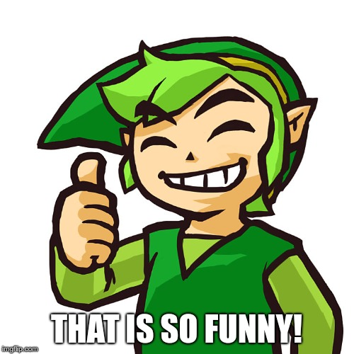 Happy Link | THAT IS SO FUNNY! | image tagged in happy link | made w/ Imgflip meme maker