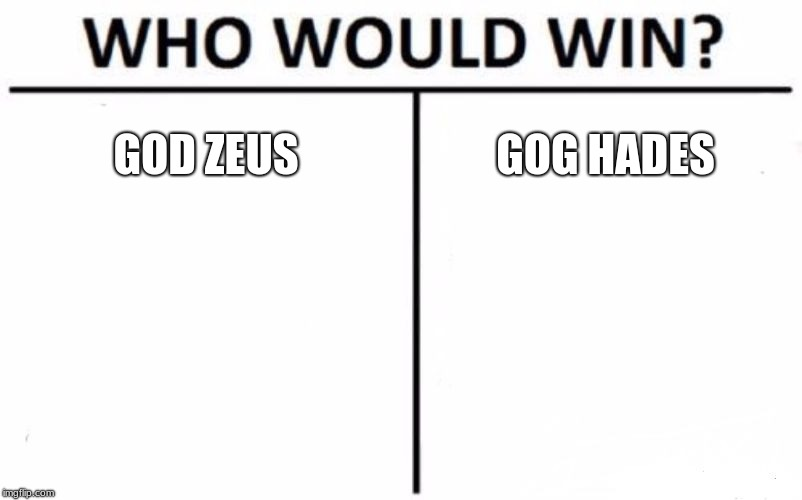 Who Would Win? | GOD ZEUS GOG HADES | image tagged in memes,who would win | made w/ Imgflip meme maker