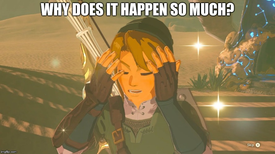 Link WTF | WHY DOES IT HAPPEN SO MUCH? | image tagged in link frustrated | made w/ Imgflip meme maker
