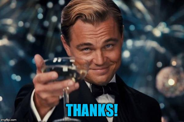 Leonardo Dicaprio Cheers Meme | THANKS! | image tagged in memes,leonardo dicaprio cheers | made w/ Imgflip meme maker