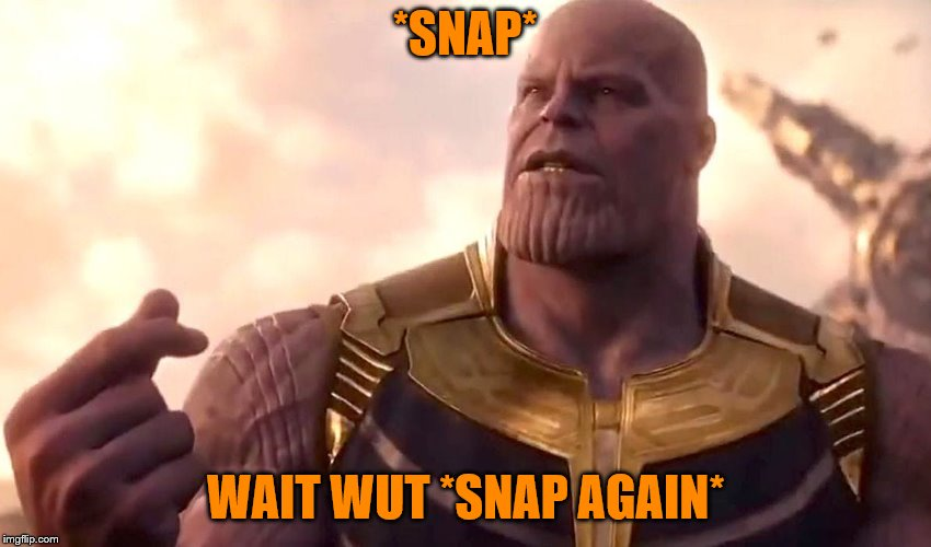 thanos snap | *SNAP* WAIT WUT *SNAP AGAIN* | image tagged in thanos snap | made w/ Imgflip meme maker