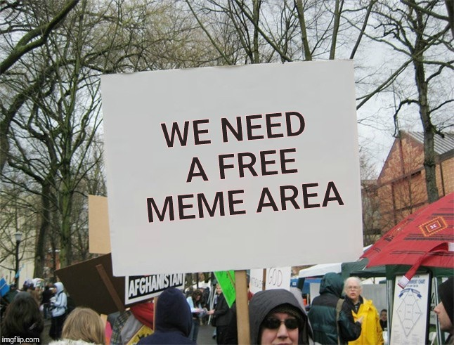 Blank protest sign | WE NEED A FREE MEME AREA | image tagged in blank protest sign | made w/ Imgflip meme maker