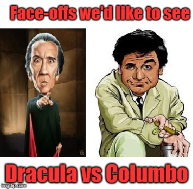 Dracula vs Columbo | Face-offs we'd like to see Dracula vs Columbo | image tagged in christopher lee,peter falk,dracula,columbo | made w/ Imgflip meme maker